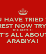 YOU HAVE TRIED THE REST NOW TRY  THE BEST!!!! IT'S ALL ABOUT ARABIYA! - Personalised Poster A4 size