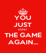 YOU JUST LOST THE GAME AGAIN... - Personalised Poster A4 size