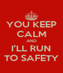 YOU KEEP CALM AND I'LL RUN TO SAFETY - Personalised Poster A4 size