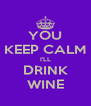 YOU KEEP CALM I'LL DRINK WINE - Personalised Poster A4 size