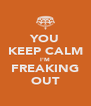 YOU KEEP CALM I'M FREAKING OUT - Personalised Poster A4 size