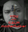 YOU KEEP CALM motherfucker - Personalised Poster A4 size