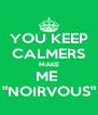 "YOU KEEP CALMERS MAKE ME  ""NOIRVOUS"" - Personalised Poster A4 size"