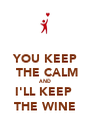 YOU KEEP  THE CALM AND I'LL KEEP  THE WINE - Personalised Poster A4 size
