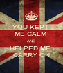 YOU KEPT  ME CALM  AND HELPED ME  CARRY ON - Personalised Poster A4 size