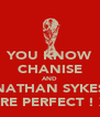 YOU KNOW CHANISE AND NATHAN SYKES ARE PERFECT ! X - Personalised Poster A4 size