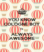 YOU KNOW COLOGNE BOY IS ALWAYS AWESOME - Personalised Poster A4 size