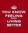 YOU KNOW FEELING GOOD LIVING BETTER - Personalised Poster A4 size