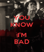 YOU KNOW  I'M BAD - Personalised Poster A4 size