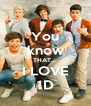 You know THAT... I LOVE 1D - Personalised Poster A4 size