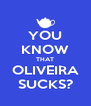 YOU KNOW THAT OLIVEIRA SUCKS? - Personalised Poster A4 size