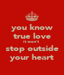 you know true love it won't  stop outside your heart - Personalised Poster A4 size