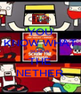 YOU KNOW WHAT SCREW THE NETHER - Personalised Poster A4 size