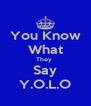 You Know What They  Say Y.O.L.O - Personalised Poster A4 size