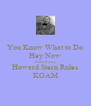 You Know What to Do Hey Now Baba Booey Howard Stern Rules KOAM - Personalised Poster A4 size