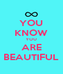 YOU KNOW YOU ARE BEAUTIFUL - Personalised Poster A4 size