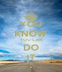 YOU KNOW YOU CAN DO IT - Personalised Poster A4 size