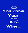 You Know  Your  In The ATC When... - Personalised Poster A4 size
