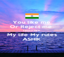 You like me Or Reject me  I don't care My life My rules ASHIK - Personalised Poster A4 size