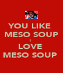 YOU LIKE  MESO SOUP I  LOVE  MESO SOUP  - Personalised Poster A4 size