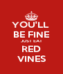 YOU'LL  BE FINE JUST EAT RED VINES - Personalised Poster A4 size