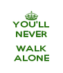 YOU'LL NEVER  WALK ALONE - Personalised Poster A4 size