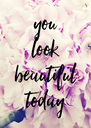 you look beautiful today - Personalised Poster A4 size