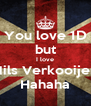 You love 1D but I love Nils Verkooijen Hahaha - Personalised Poster A4 size
