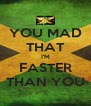 YOU MAD THAT I'M FASTER THAN YOU - Personalised Poster A4 size