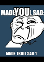 YOU MADE TROLL SAD:'( - Personalised Poster A4 size