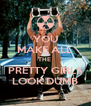 YOU MAKE ALL THE  PRETTY GIRLS LOOK DUMB - Personalised Poster A4 size