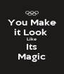 You Make it Look  Like Its Magic - Personalised Poster A4 size