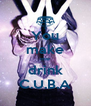 You make me drink C.U.B.A - Personalised Poster A4 size