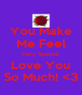 You Make Me Feel Very Special, Love You So Much! <3 - Personalised Poster A4 size