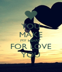 YOU MAKE MY HEART FOR LOVE YOU - Personalised Poster A4 size