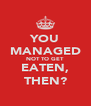 YOU MANAGED NOT TO GET EATEN, THEN? - Personalised Poster A4 size