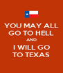 YOU MAY ALL GO TO HELL AND I WILL GO TO TEXAS - Personalised Poster A4 size