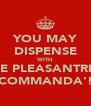 YOU MAY DISPENSE WITH THE PLEASANTRIES COMMANDA'! - Personalised Poster A4 size