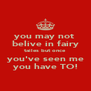 you may not  belive in fairy tailes but once  you've seen me you have TO! - Personalised Poster A4 size