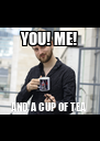 YOU! ME! AND A CUP OF TEA - Personalised Poster A4 size