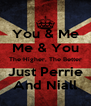You & Me Me & You The Higher, The Better Just Perrie And Niall - Personalised Poster A4 size