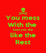 You mess With the  best you die like the Rest - Personalised Poster A4 size