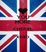 YOU MORE CHERYL xoxo  - Personalised Poster A4 size