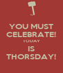 YOU MUST CELEBRATE! TODAY IS THORSDAY! - Personalised Poster A4 size