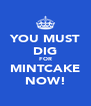 YOU MUST DIG FOR MINTCAKE NOW! - Personalised Poster A4 size