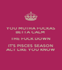 YOU MUTHA FUCKAS BETTA CALM  THE FUCK DOWN IT'S PISCES SEASON ACT LIKE YOU KNOW - Personalised Poster A4 size