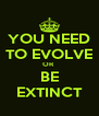YOU NEED TO EVOLVE OR  BE EXTINCT - Personalised Poster A4 size