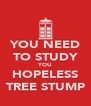YOU NEED TO STUDY YOU HOPELESS TREE STUMP - Personalised Poster A4 size