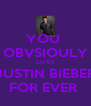 YOU  OBVSIOULY LOVE JUSTIN BIEBER FOR EVER  - Personalised Poster A4 size