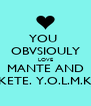 YOU  OBVSIOULY LOVE MANTE AND KETE. Y.O.L.M.K - Personalised Poster A4 size